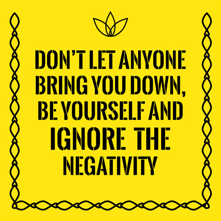 negativity: Motivational quote. Dont let anyone bring you down, be yourself and ignore the negativity. On yellow background.