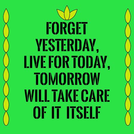 Citação motivacional. Esqueça ontem, viva hoje, amanhã cuide de si mesmo. Sobre fundo verde. Ilustración de vector