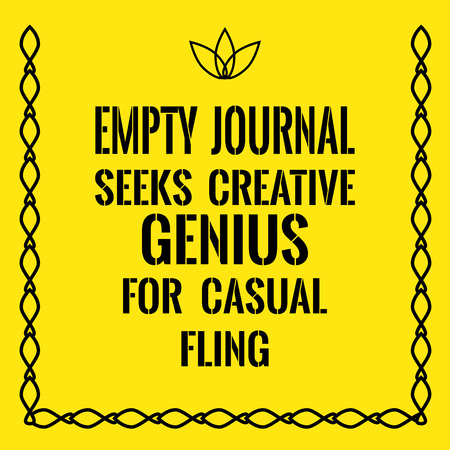 Motivational quote. Empty journal seeks creative genius for casual fling. On yellow background.
