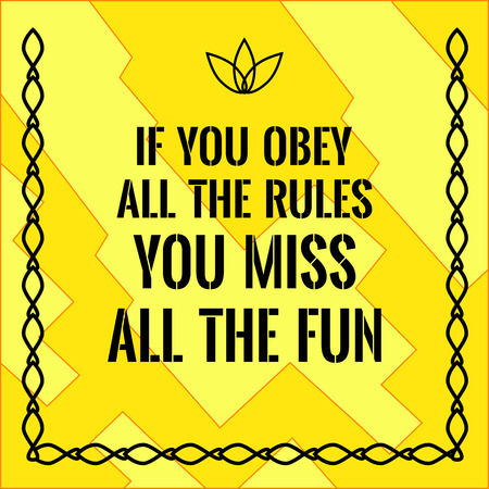 obedecer: Motivational quote. If you obey all the rules you miss all the fun. On yellow background.