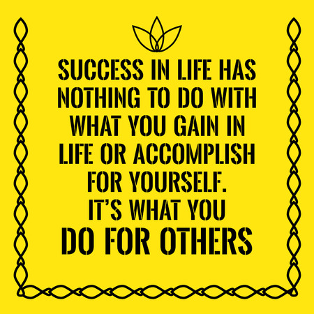 accomplish: Motivational quote. Success has nothing to do with what you gain in life or accomplish for yourself. Its what you do for others. On yellow background. Illustration