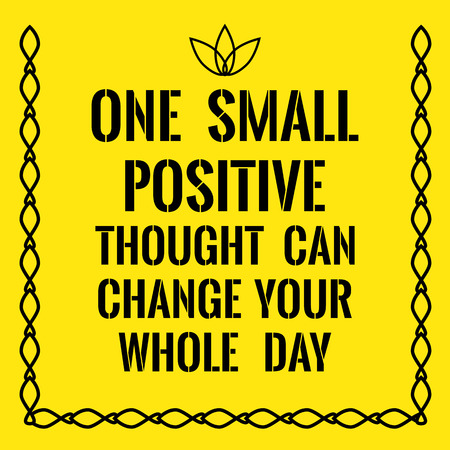Motivational quote. One small positive thought can change your whole day. On yellow background. Illustration