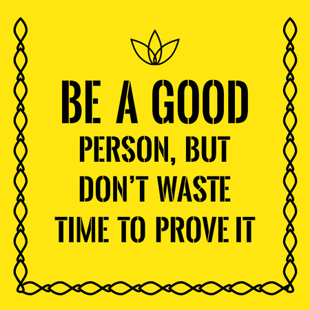 but: Motivational quote. Be a good person, but dont waste time to prove it. On yellow background.