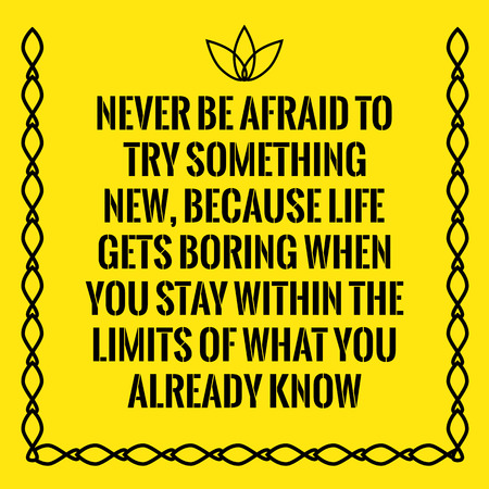 Motivational quote. Never be afraid to try something new, because life gets boring when you stay within the limits of what you already know. On yellow background. Иллюстрация