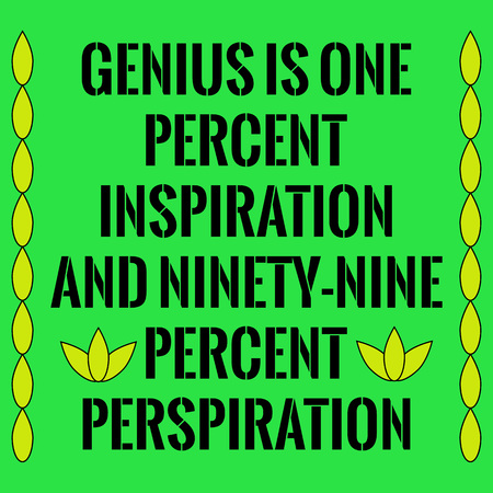 perspiration: Motivational quote. Genius is one percent inspiration and ninety-nine percent perspiration. On green background. Illustration