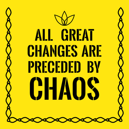 preceded: Motivational quote. All great changes are preceded by chaos. On yellow background.
