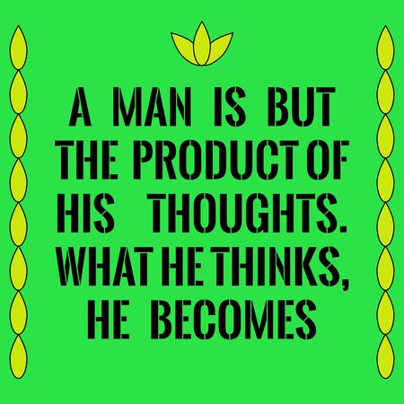 Motivational quote. A man is but the product of his thoughts. What he thinks, he becomes. On green background. Ilustrace