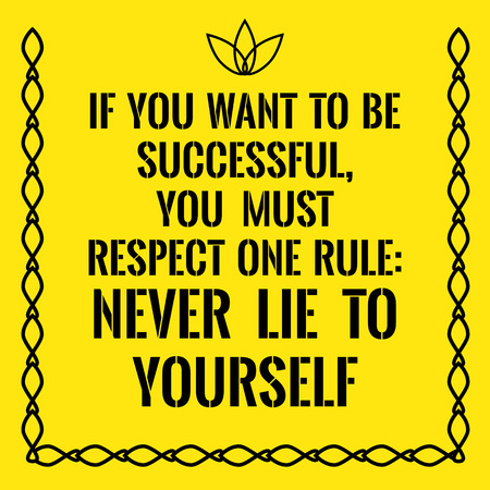 Motivational quote. If you want to be successful, you must respect one rule: Never lie to yourself. On yellow background.