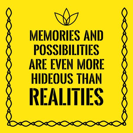 hideous: Motivational quote. Memories and possibilities are even more hideous than realities.  On yellow background. Illustration