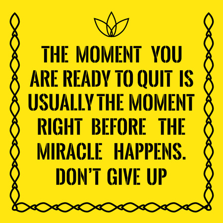 don't give up: Motivational quote. The moment you are ready to quit is usually the moment right before the miracle happens. Dont give up. On yellow background.
