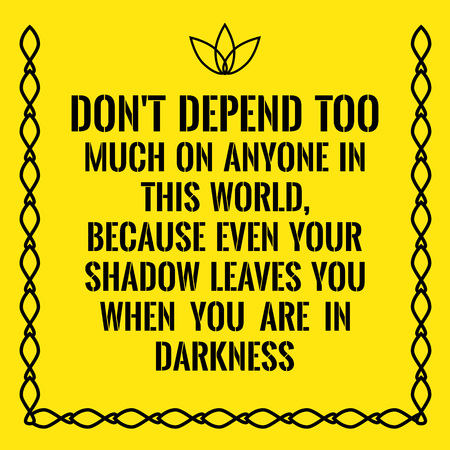 anyone: Motivational quote. Dont depend too much on anyone in this world, because even your shadow leaves you when you are in darkness. On yellow background.