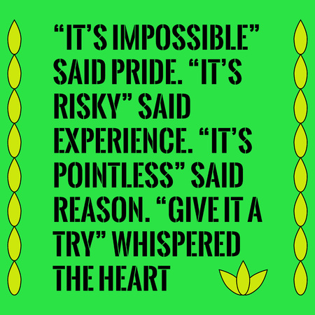 pointless: Motivational quote. Its impossible said pride. Its risky said experience. Its pointless said reason. Give it a try whispered the heart. On green background.