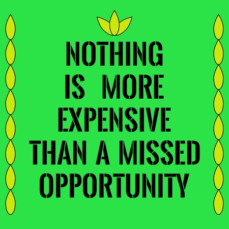 Motivational quote. Nothing is more expensive than a missed opportunity. On green background.