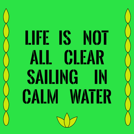 calm water: Motivational quote. Life is not all clear sailing in calm water. On green background. Illustration