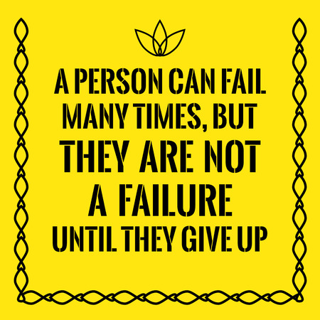 Motivational quote. A person can fail many times, but they are not a failure until they give up. On yellow background. Illustration