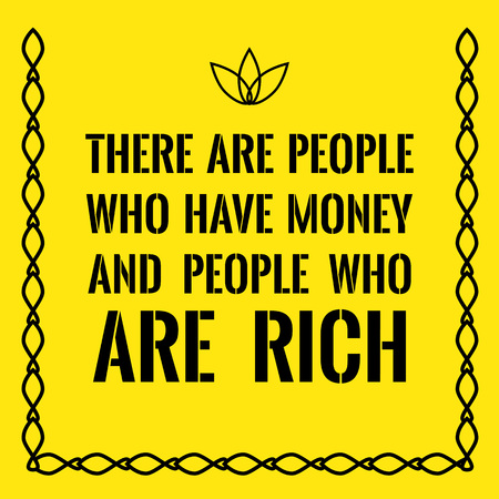 Motivational quote. There are people who have money and people who are rich. On yellow background. Illustration