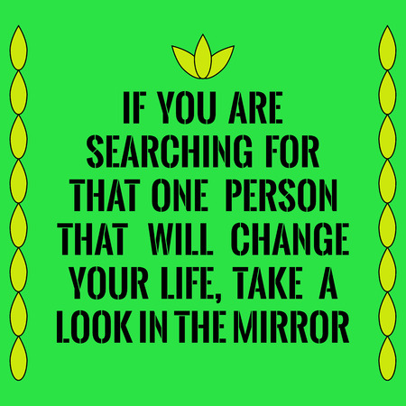 look in mirror: Motivational quote. If you are searching for that one person that will change your life, take a look in the mirror. On green background.