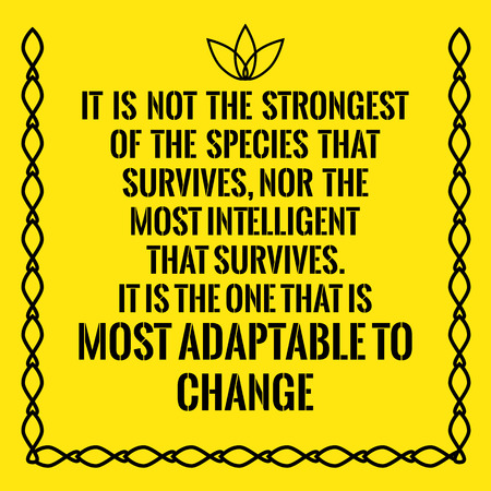 adaptable: Motivational quote. It is not the strongest of the species that survives, nor the most intelligent that survives. It is the one that is most adaptable to change. On yellow background. Illustration