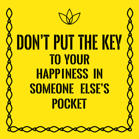 put the key: Motivational quote. Dont put the key to your happiness in someone elses pocket. On yellow background.