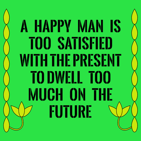 dwell: Motivational quote. A happy man is too satisfied with the present to dwell too much on the future. On green background. Illustration