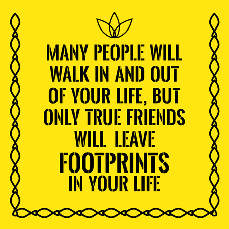 walk of life: Motivational quote. Many people will walk in and out of your life, but only true friends will leave footprints in your life. On yellow background. Illustration
