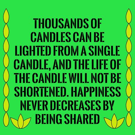 Motivational quote. Thousands of candles can be lighted from a single candle, and the life of the candle will not be shortened. Happiness never decreases by being shared. On green background. Ilustrace