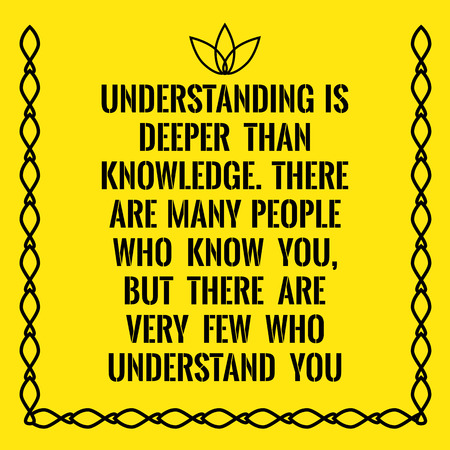 Motivational quote. Understanding is deeper than knowledge. There are many people who know you, but there are very few who understand you. On yellow background. Ilustração