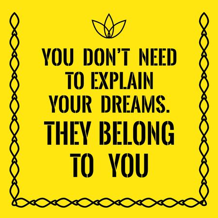 Motivational quote. You dont need to explain your dreams. They belong to you. On yellow background. Illustration