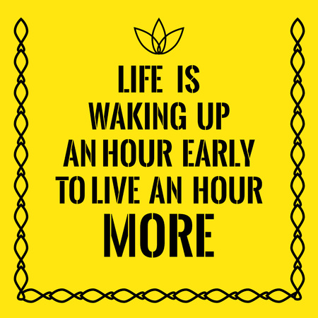 waking up: Motivational quote. Life is waking up an hour early to live an hour more. On yellow background.