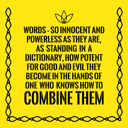 powerless: Motivational quote. Words so innocent and powerless as they are, as standing in a dictionary, how potent for good and evil they become in the hands of one who knows how to combine them. On yellow background.