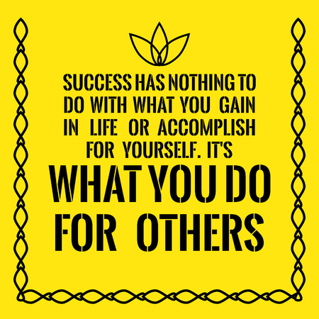 Motivational quote. Success has nothing to do with what you gain in life or accomplish for yourself. Its what you do for others. On yellow background. Illustration