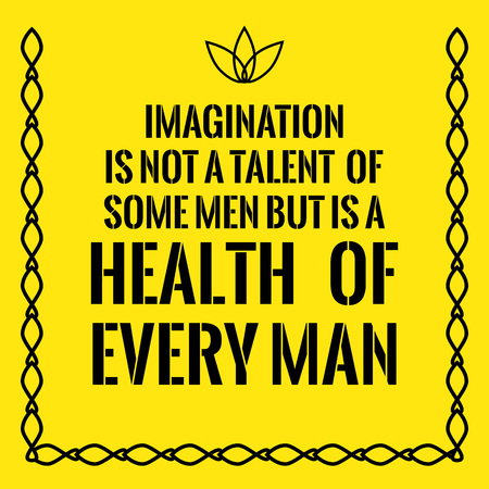 Motivational quote. Imagination is not a talent of some men but is a health of every man. On yellow background.