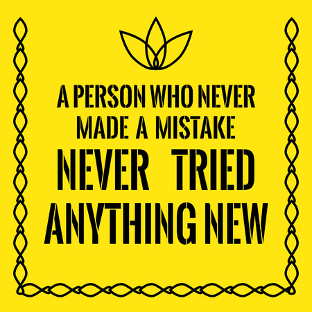 Motivational quote. A person who never made a mistake never tried anything new. On yellow background. Illustration
