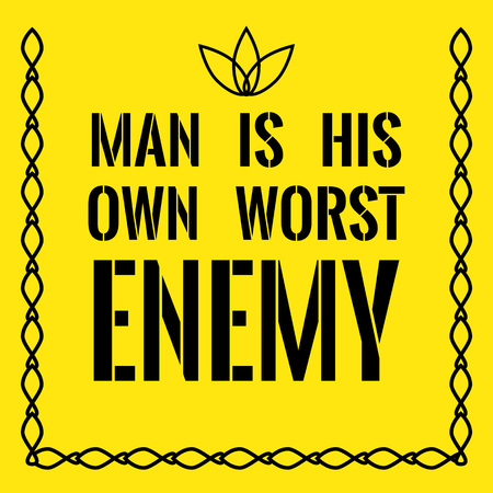 Motivational quote. Man is his own worst enemy. On yellow background.