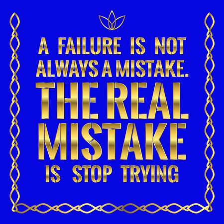 Motivational quote. A failure is not always a mistake. The real mistake is stop trying. On blue background.