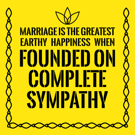 Motivational quote. Marriage is the greatest earthy happiness when founded on complete sympathy. On yellow background. Illustration