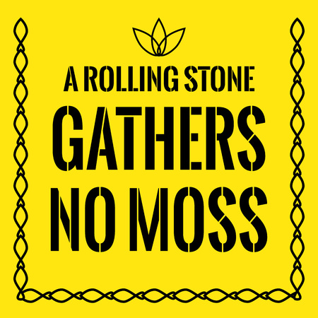 moss: Motivational quote. A rolling stone gathers no moss. On yellow background.