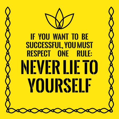 Motivational quote. Success. If you want to be successful, you must respect one rule: Never lie to yourself. On yellow background. Illustration