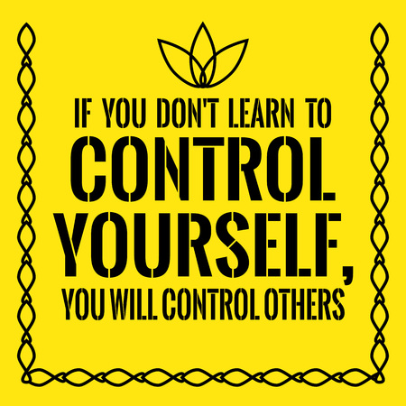 Motivational quote. If you dont learn to control yourself, you will control others. On yellow background. Illustration