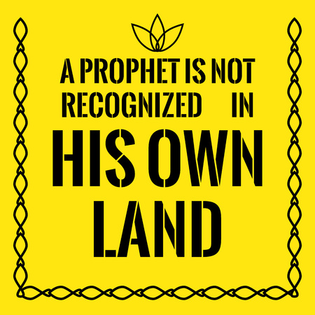 Motivational quote. A prophet is not recognized in his own land. On yellow background.