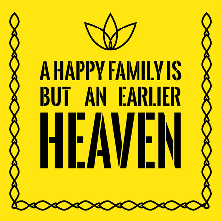 Motivational quote. A happy family is but an earlier heaven. On yellow background.