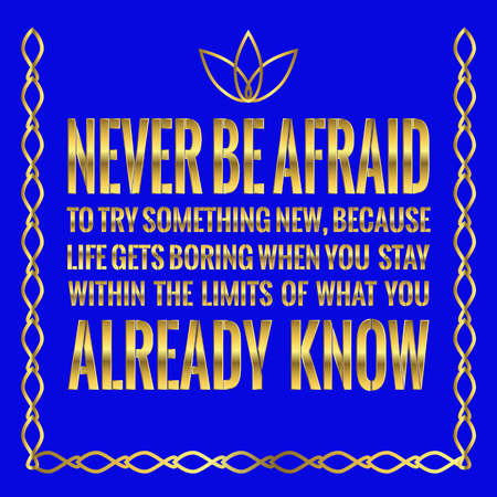 Motivational quote. Never be afraid to try something new, because life gets boring when you stay within the limits of what you already know. On blue background.