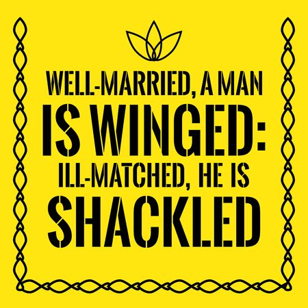 Motivational quote. Well-married, a man is winged: ill-matched, he is shackled. On yellow background.