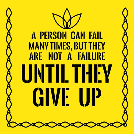 Motivational quote. Success. A person can fail many times, but they are not a failure until they give up. On yellow background.