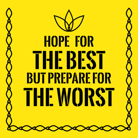 Motivational quote. Hope for the best but prepare for the worst. On yellow background. Illustration