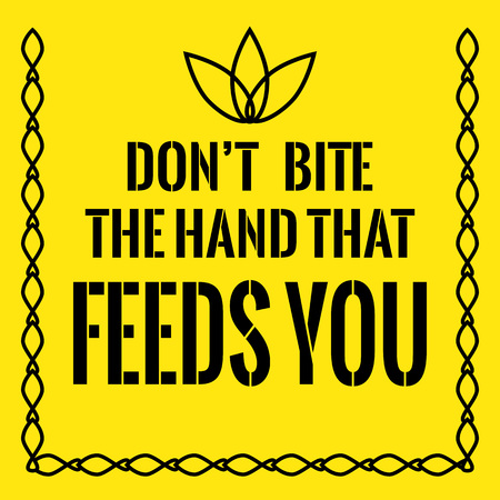 Motivational quote. Don't bite the hand that feeds you. On yellow background. Illustration
