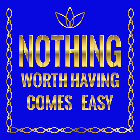 Motivational quote. Nothing worth having comes easy. On blue background. Illustration