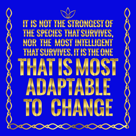 the strongest: Motivational quote. It is not the strongest of the species that survives, nor the most intelligent that survives. It is the one that is most adaptable to change. On blue background.