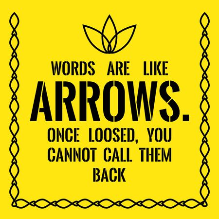 Motivational quote. Success. Words are like arrows. Once loosed, you cannot call them back. On yellow background.