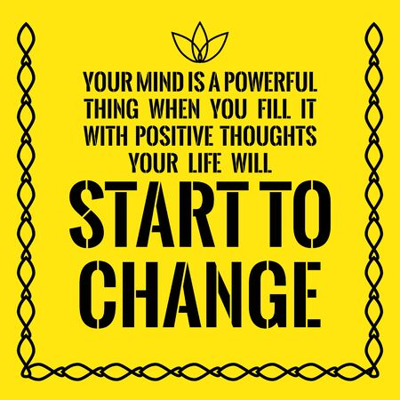 Motivational quote. Your mind is a powerful thing when you fill it with positive thoughts your life will start to change. On yellow background. Illustration
